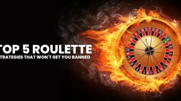 Top 5 Roulette Strategies That Won't Get You Banned