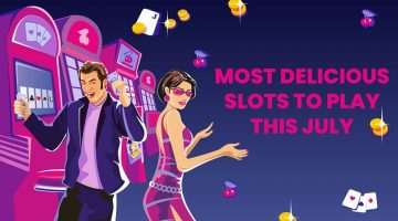 Most Delicious Slots To Play This July