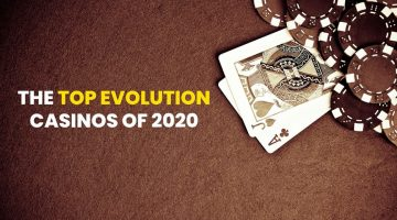 The Top Evolution Casinos of 2020